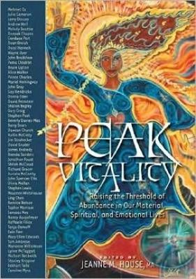 Peak Vitality: Raising the Threshold of Abundance in our Spiritual, Emotional and Material Lives