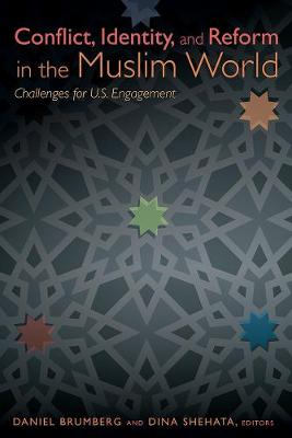 Conflict, Identity, and Reform in the Muslim World: Challenges for U.S. Engagement