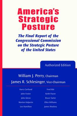 America's Strategic Posture: The Final Report of the Congressional Commission on the Strategic Posture of the United States