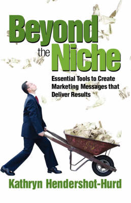 Beyond the Niche: Essential Tools You Need to Create Marketing Messages That Deliver Results