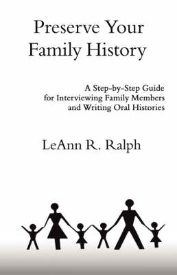 Preserve Your Family History: A Step-by-Step Guide for Interviewing Family Members and Writing Oral Histories