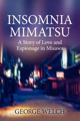 Insomnia Mimatsu: A Story of Love and Espionage in Misawa