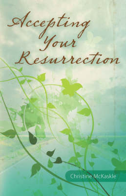 Accepting Your Resurrection: Reclaiming the Word That Restores Eternal Life