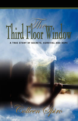 THE Third Floor Window: A True Story of Secrets, Survival and Hope