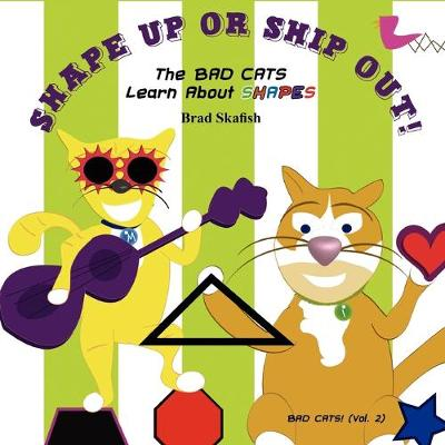 SHAPE UP OR SHIP OUT! The Bad Cats Learn About Shapes