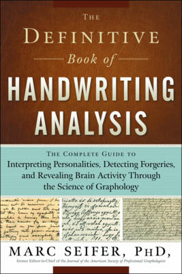Definitive Book of Handwriting Analysis: The Complete Guide to Interpreting Personalities, Detecting Forgeries, and Revealing Brain Activity Through the Science of Graphology
