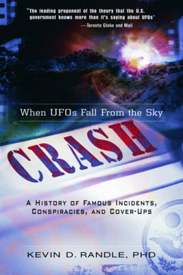 Crash: When UFO's Fall from the Sky: A History of Famous Incidents, Conspiracies, and Cover-ups