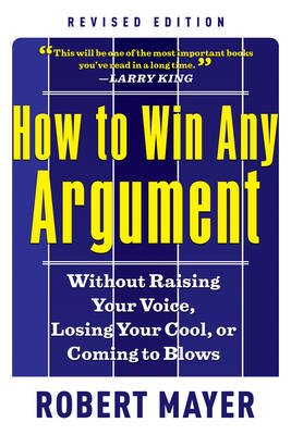 How to Win Any Argumant: Without Raising Your Voice, Losing Your Cool, or Coming to Blows