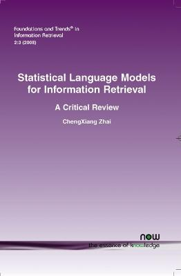 Statistical Language Models for Information Retrieval: A Critical Review