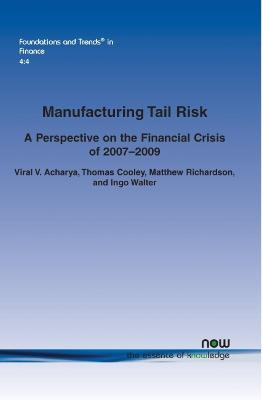 Manufacturing Tail Risk: A Perspective on the Financial Crisis of 2007-09