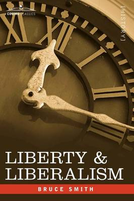 Liberty & Liberalism: A Protest Against the Growing Tendency Toward Undue Interference by the State, with Individual Liberty, Private Enterp