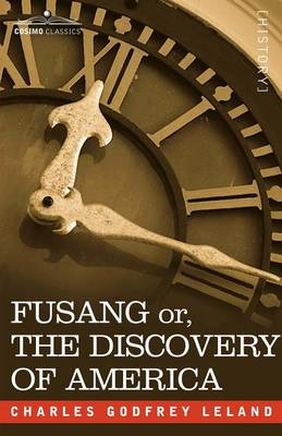 Fusang Or, the Discovery of America: By Chinese Buddhist Priests in the Fifth Century