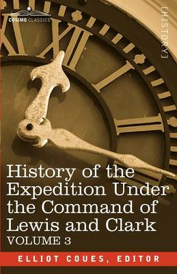 History of the Expedition Under the Command of Lewis and Clark, Vol.3