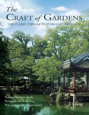 Craft of Gardens: The Classic Chinese Text on Garden Design