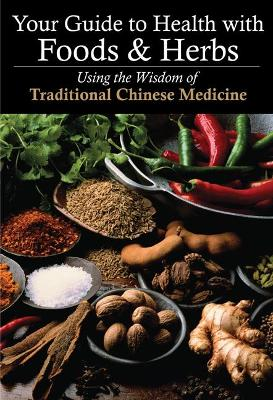 Your Guide to Health with Food and Herbs: Using the Wisdom of Traditional Chinese Medicine