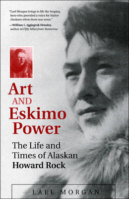 Art and Eskimo Power: The Life and Times of Alaskan Howard Rock