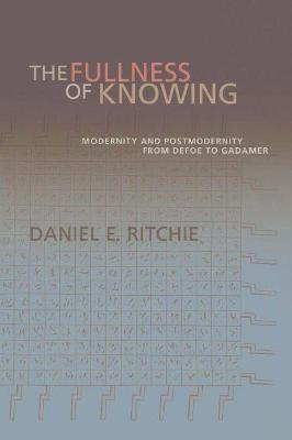 The Fullness of Knowing: Modernity and Postmodernity from Defoe to Gadamer