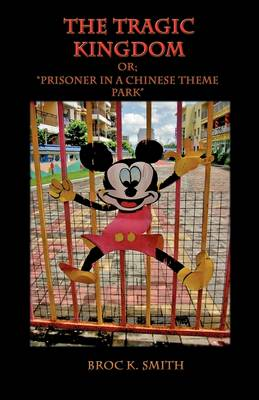 The Tragic Kingdom Or; 'Prisoner in a Chinese Theme Park'