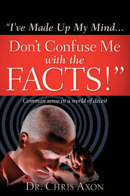 I've Made Up My Mind...Don't Confuse Me with the Facts!