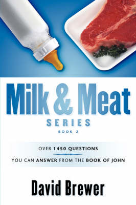 Milk & Meat Series: Over 1450 Questions You Can Answer from the Book of John