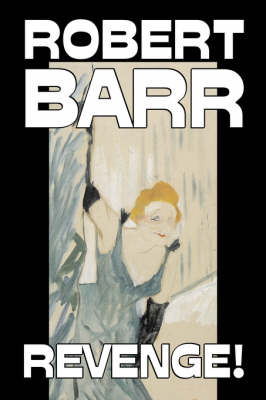 Revenge! by Robert Barr, Fiction, Thrillers, Mystery & Detective, Action & Adventure