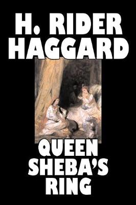 Queen Sheba's Ring by H. Rider Haggard, Fiction, Fantasy, Fairy Tales, Folk Tales, Legends & Mythology, Action & Adventure