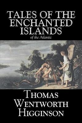Tales of the Enchanted Islands of the Atlantic by Thomas Wentworth Higginson, Fiction, Fantasy, Classics, Historical