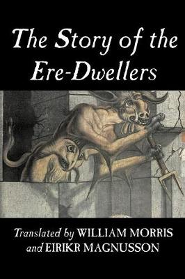 The Story of the Ere-Dwellers by Wiliam Morris, Fiction, Classics, Fantasy, Fairy Tales, Folk Tales, Legends & Mythology