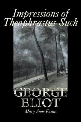 Impressions of Theophrastus Such by George Eliot, Fiction, Classics, Literary