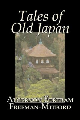 Tales of Old Japan by Algernon Bertram Freeman-Mitford, Fiction, Legends, Myths, & Fables