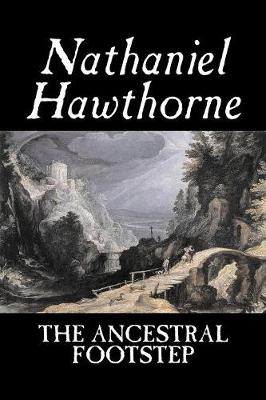 The Ancestral Footstep by Nathaniel Hawthorne, Fiction, Classics