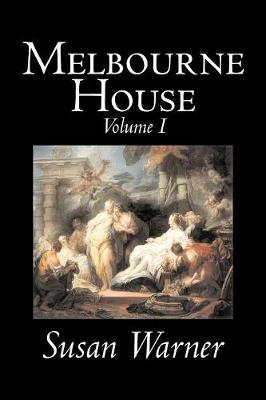 Melbourne House, Volume I of II by Susan Warner, Fiction, Literary, Romance, Historical
