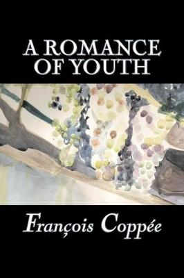 A Romance of Youth by Francois Coppee, Fiction, Literary, Historical
