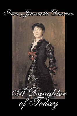 A Daughter of Today by Sara Jeanette Duncan, Fiction, Classics, Literary