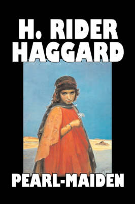 Pearl-Maiden by H. Rider Haggard, Fiction, Fantasy, Historical, Action & Adventure, Fairy Tales, Folk Tales, Legends & Mythology