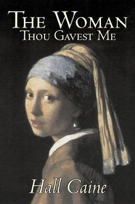 The Woman Thou Gavest Me by Hall Caine, Fiction, Literary, Classics