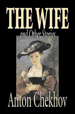 The Wife and Other Stories by Anton Chekhov, Fiction, Classics, Literary, Short Stories