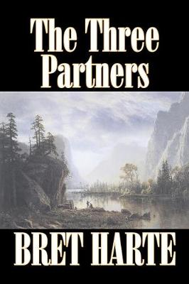 The Three Partners by Bret Harte, Fiction, Westerns, Historical