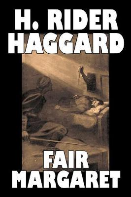 Fair Margaret by H. Rider Haggard, Fiction, Fantasy, Historical, Action & Adventure, Fairy Tales, Folk Tales, Legends & Mythology
