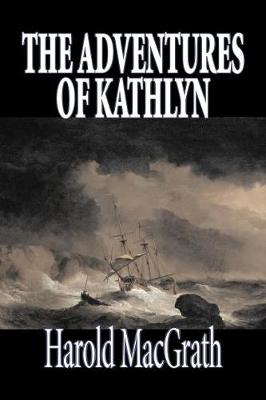 The Adventures of Kathlyn by Harold Macgrath, Fiction, Classics, Action & Adventure