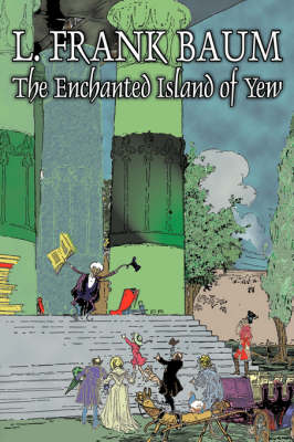 The Enchanted Island of Yew by L. Frank Baum, Fiction, Fantasy, Fairy Tales, Folk Tales, Legends & Mythology