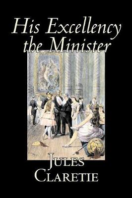 His Excellency the Minister by Jules Claretie, Fiction, Literary, Historical