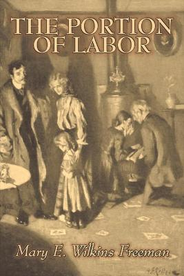 The Portion of Labor by Mary E. Wilkins Freeman, Fiction, Literary
