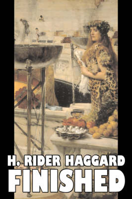 Finished by H. Rider Haggard, Fiction, Fantasy, Historical, Action & Adventure, Fairy Tales, Folk Tales, Legends & Mythology