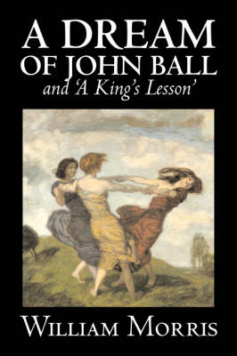 'a Dream of John Ball' and 'a King's Lesson' by Wiliam Morris, Fiction, Classics, Literary, Fairy Tales, Folk Tales, Legends & Mythology