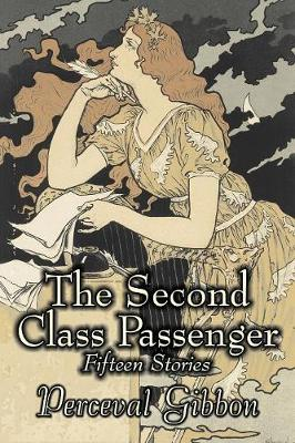 The Second Class Passenger by Perceval Gibbon, Fictions, Classics, Mystery & Detective, Short Stories