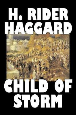 Child of Storm by H. Rider Haggard, Fiction, Fantasy, Historical, Action & Adventure, Fairy Tales, Folk Tales, Legends & Mythology
