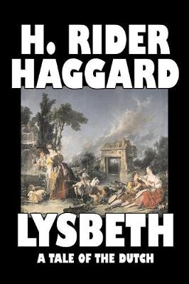 Lysbeth, a Tale of the Dutch by H. Rider Haggard, Fiction, Fantasy, Historical, Action & Adventure, Literary, Fairy Tales, Folk Tales, Legends & Mythology