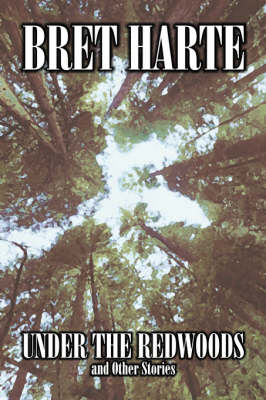 Under the Redwoods and Other Stories by Bret Harte, Fiction, Westerns, Historical