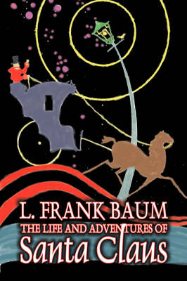 The Life and Adventures of Santa Claus by L. Frank Baum, Fiction, Fantasy, Literary, Fairy Tales, Folk Tales, Legends & Mythology